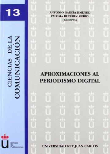 Aproximaciones Al Periodismo Digital (Colecci¢n Ciencias de la Comunicaci¢n ; 13) por Antonios Garc¡a Jim?nez