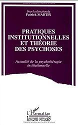 Pratiques institutionnelles et théorie des psychoses: Actualité de la psychothérapie institutionnelle