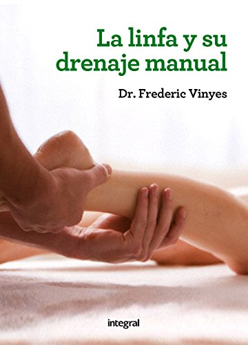 La linfa y su drenaje manual (ILUSTRADOS INTEGRAL) por Dr. Frederic Vinyes