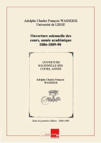 Ouverture solennelle des cours, année académique 1886-1889-90 : discours inaugural rapport de M. le recteur Ad. Wasseige : programme des cours / Université de Liège [Edition de 1888-1888]