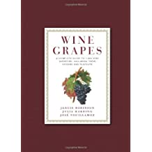 Wine Grapes: A Complete Guide to 1,368 Vine Varieties, Including Their Origins and Flavours by Robinson, Jancis, Harding, Julia, Vouillamoz, Jose (2012) Hardcover