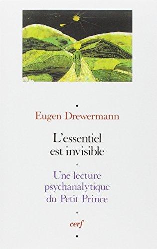 L'Essentiel est invisible - Une lecture psychanalytique du Petit Prince par Eugen Drewermann