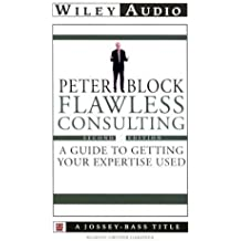 Flawless Consulting: A Guide to Getting Your Expertise Used (Wiley Audio) by Peter Block (2000-10-04)
