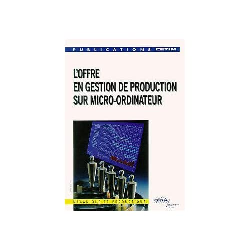 L'offre en gestion de production sur micro-ordinateur : [journées nationales de la gestion de production]