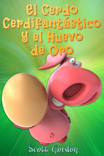El Cerdo Cerdifantástico y el Huevo de Oro por Scott Gordon