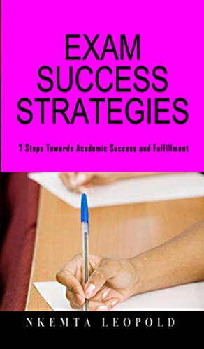 EXAM SUCCESS STRATEGIES: 7 steps towards academic success and fulfillment (English Edition)