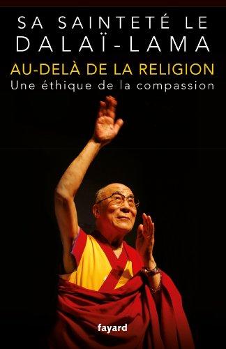Au-delà de la religion: Une éthique pour le nouveau millénaire par Sa Sainteté le Dalaï-Lama