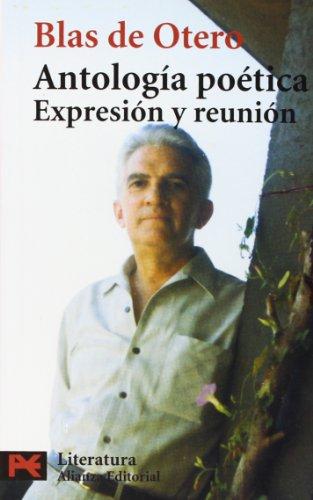 Antología poética / Poetic Anthology: Expresión y reunión / Expression and assembly por Blas De Otero