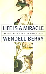 Life Is a Miracle: An Essay Against Modern Superstition by Wendell Berry (2001-05-24)