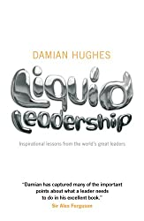 Liquid Leadership: Inspirational lessons from the world's great leaders