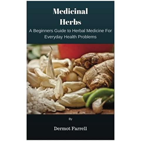 Medicinal Herbs: A Beginners Guide to Herbal Medicine For Everyday Health Problems: Volume 3