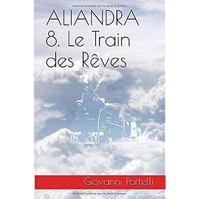 Aliandra 8. Le Train des Rêves