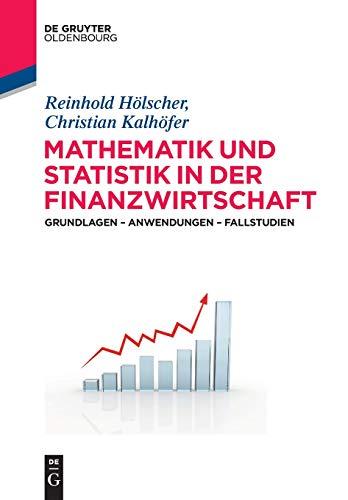 Mathematik und Statistik in der Finanzwirtschaft: Grundlagen - Anwendungen - Fallstudien (De Gruyter Studium)