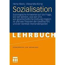 Sozialisation: Soziologische Antworten auf die Frage, Wie Wir Werden, Was Wir Sind, Wie Gesellschaftliche Ordnung Möglich ist und Wie Theorien der Edition (Studientexte zur Soziologie)