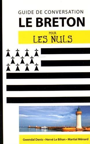 Le breton pour les nuls : Guide de conversation par Gwendal Denis, Hervé Le Bihan, Martial Ménard