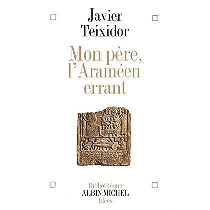 Mon père l'Araméen errant : Commentaire libre d'un texte biblique fameux (Bibliothèque Albin Michel Michel des idées)