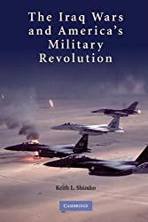 The Iraq Wars and America's Military Revolution by Keith L. Shimko (2010-04-26)