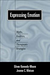 Expressing Emotion: Myths, Realities, and Therapeutic Strategies (Emotions & Social Behavior) by Eileen Kennedy-Moore (1999-07-29)