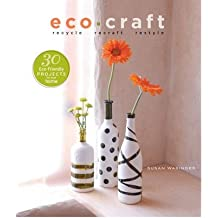 Eco Craft Recycle Recraft Restyle by Wasinger, Susan ( Author ) ON May-07-2009, Hardback