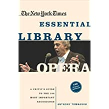 The New York Times Essential Library: Opera: A Critic's Guide to the 100 Most Important Works and the Best Recordings (English Edition)