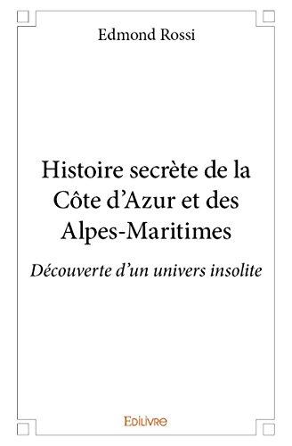 Histoire Secrete de la Cote d'Azur et des Alpes-Maritimes