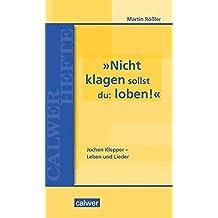 »Nicht klagen sollst du: loben«: Jochen Klepper - Leben und Lieder (Calwer Hefte)