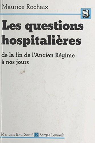 Les questions hospitalières de la fin de l'Ancien Régime à nos jours: Contribution à l'étude des problèmes hospitaliers contemporains