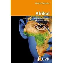 Afrika!: Plädoyer für eine differenzierte Berichterstattung