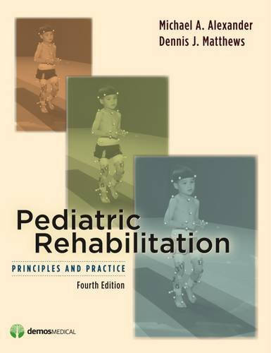 Pediatric Rehabilitation: Principles and Practice by Michael A. Alexander MD (2009-09-15)