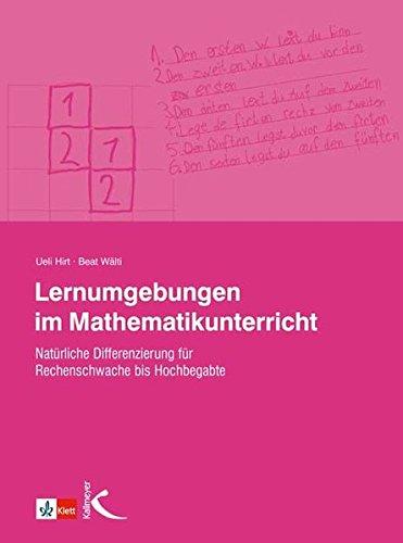 Lernumgebungen im Mathematikunterricht: Natürlich differenzieren für Rechenschwache und Hochbegabte