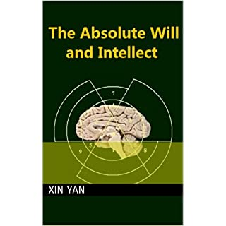 The Absolute Will and Intellect: The Deam of Ultimate Human Value (English Edition)