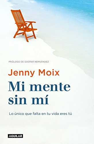 Mi mente sin mí: Lo único que falta en tu vida eres tú por Jenny Moix