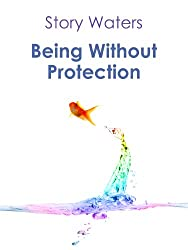 Being Without Protection (The Bridge of Consciousness Book 1) (English Edition)