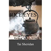 Rice Eyes: Enlightenment in Dogen's Kitchen (English Edition)