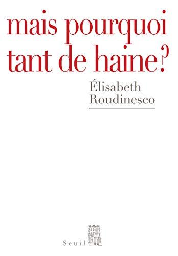 Mais pourquoi tant de haine ? par Elisabeth Roudinesco