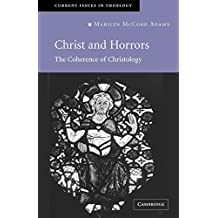 Christ and Horrors: The Coherence of Christology (Current Issues in Theology)