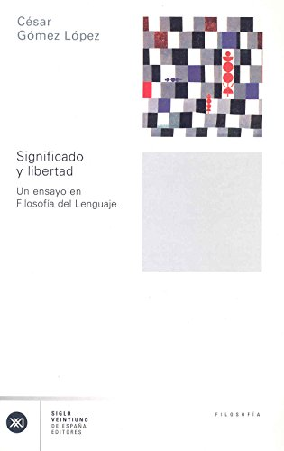 Significado y libertad: Un ensayo en filosofía del lenguaje por César Gómez López