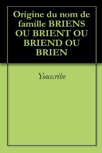 Origine du nom de famille BRIENS OU BRIENT OU BRIEND OU BRIEN (Oeuvres courtes) par Youscribe