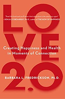 Love 2.0: Finding Happiness and Health in Moments of Connection di [Fredrickson, Barbara]