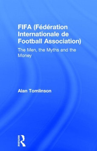FIFA (F??d??ration Internationale de Football Association): The Men, the Myths and the Money (Global Institutions) by Alan Tomlinson (2014-04-03)