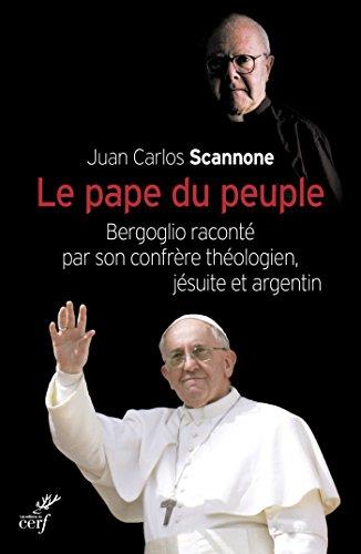 Le pape du peuple : Bergoglio raconté par son confrère théologien, jésuite et argentin