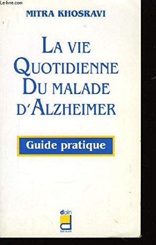LA VIE QUOTIDIENNE DU MALADE D'ALZHEIMER. Guide pratique