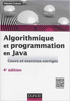 Algorithmique et programmation en Java - 4e éd. - Cours et exercices corrigés de Vincent Granet ( 18 juin 2014 )