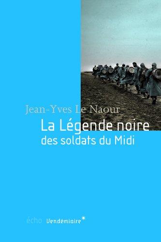 La légende noire des soldats du midi par Jean-Yves Le Naour