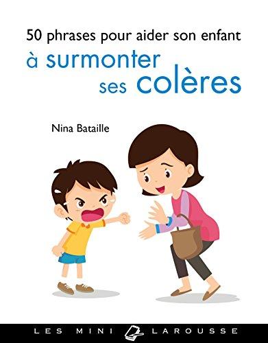 50 phrases pour aider son enfant à surmonter ses colères par Nina Bataille