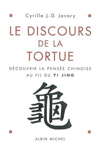 Le Discours de la tortue : Découvrir la pensée chinoise au fil du Yi-Jing par Cyrille J.-D. Javary