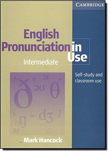 English pronunciation in use. Intermediate. Per le Scuole superiori por Mark Hancock