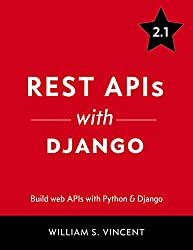 REST APIs with Django: Build powerful web APIs with Python and Django