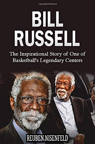 Bill Russell: The Inspirational Story of One of Basketball's Legendary Centers (Basketball Biography Books)