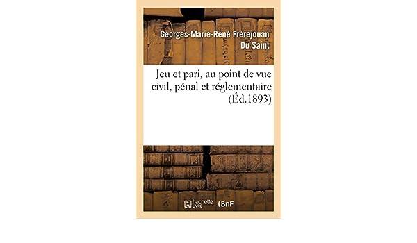 Buy Jeu Et Pari Au Point De Vue Civil P Nal Et R Glementaire